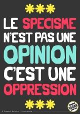 Pancarte slogan - Le spécisme n'est pas une opinion, c'est une oppression - Florence Dellerie