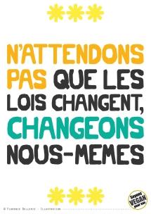 Pancarte slogan - N'attendons pas que les lois changent, changeons nous-mêmes - Florence Dellerie
