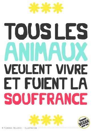 Pancarte slogan - Tous les animaux veulent vivre et fuient la souffrance - Florence Dellerie